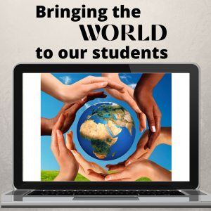 Bringing the World To Our Students